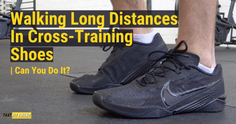 can you walk in cross training shoes