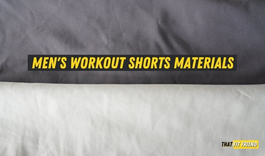 men's workout shorts materials most commonly used