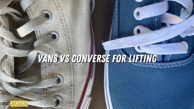 Vans vs Converse Lifting