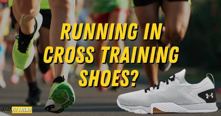can you run in cross training shoes