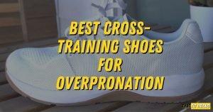 best cross training shoes for overpronation
