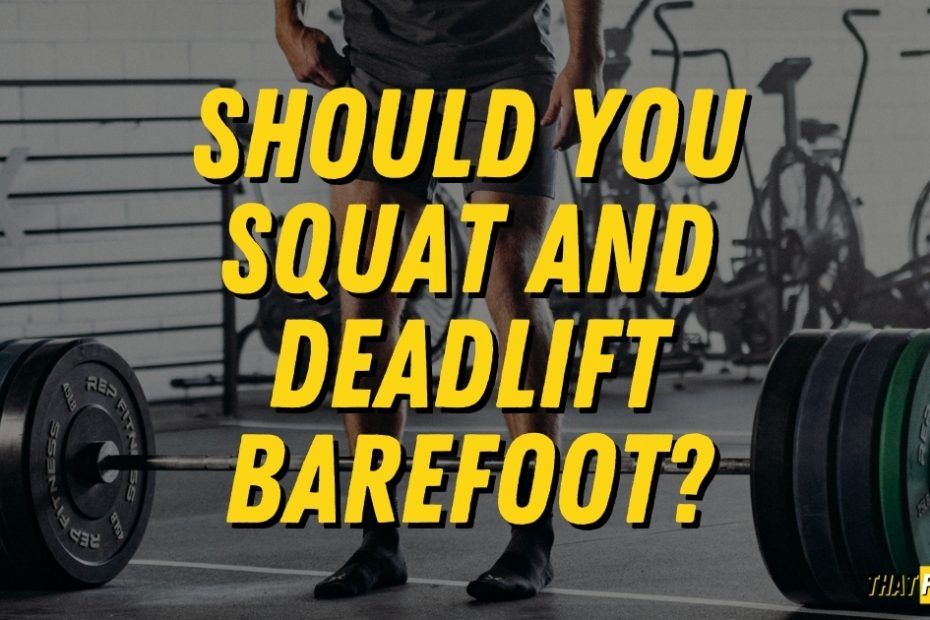 should you deadlift and squat barefoot